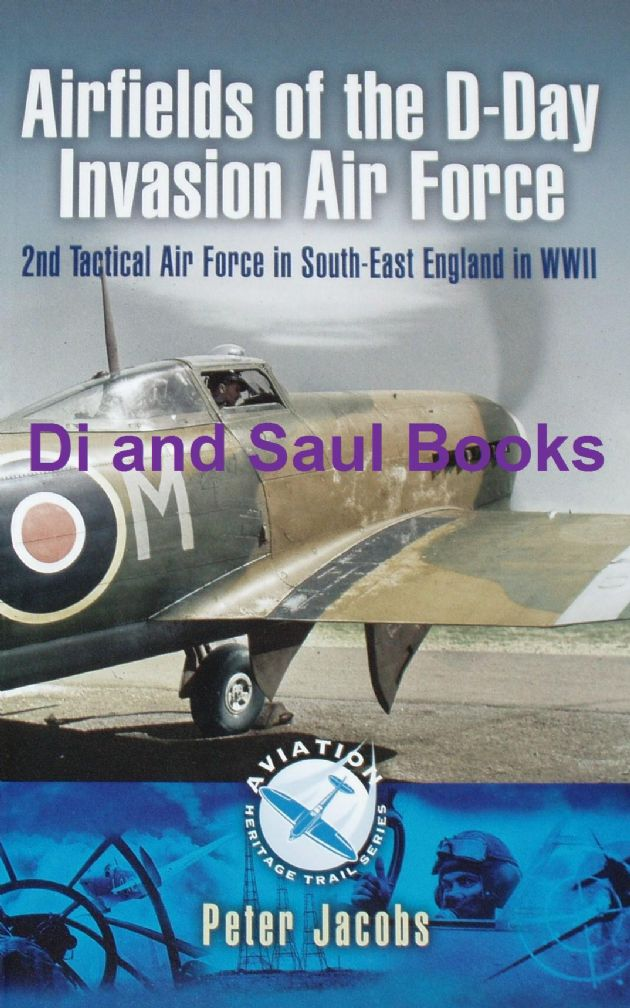 Airfields of the D-Day Invasion Force, by Peter Jacobs